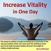Increase Vitality in One Day. Secret to Vitality Is Simply Increasing Your Awareness to the Way You Breathe, Drink, Eat, Move and Rest. Getting to Know Your Inner Body Increases Vitality. Discover the Insight to Vitality, Simple and Easy. by Terry Michael