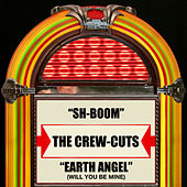 Sh-Boom / Earth Angel (Will You Be Mine) by The  Crew Cuts
