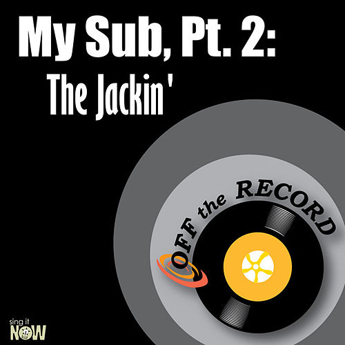 My Sub, Pt. 2:  The Jackin' - Single by Off the Record