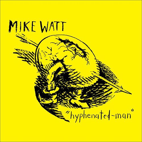 Hyphenated-Man by Mike Watt
