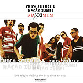 Play & Download Maxximum - Chico Science & Nação Zumbi by Chico Science e Nação Zumbi | Napster