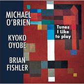 Play & Download Tunes I Like to Play (feat. Kyoko Oyobe & Brian Fishler) by Michael O'Brien | Napster