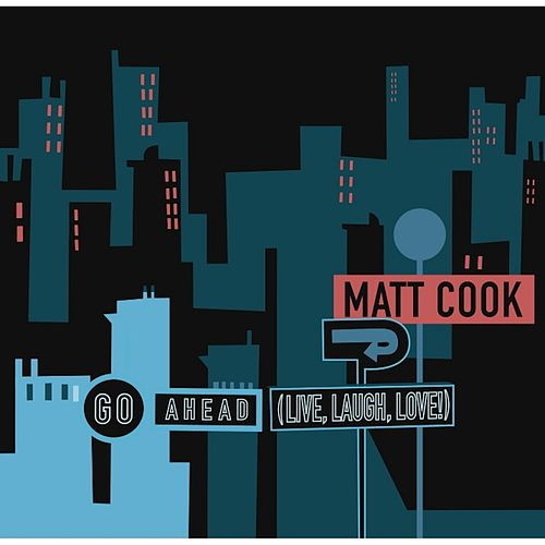 Play & Download Go Ahead (Live, Laugh, Love!) by Matt Cook | Napster
