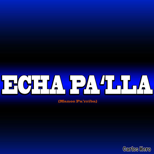 Play & Download Echa Pa'lla (Manos Pa'rriba) by Carlos Hero | Napster