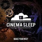 Make Your Way by Cinema Sleep