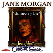 Play & Download What Now My Love? / Jane Morgan at the Cocoanut Grove by Jane Morgan | Napster