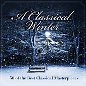 Play & Download A Classical Winter - 50 of the Best Classical Masterpieces by Various Artists | Napster