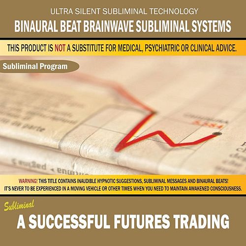 Play & Download A Successful Futures Trading by Binaural Beat Brainwave Subliminal Systems | Napster
