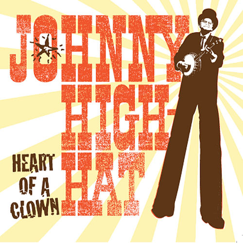 Play & Download Heart of a Clown by Johnny High-Hat | Napster