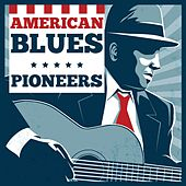 Play & Download American Blues Pioneers by Various Artists | Napster