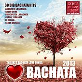 Bachata 2013: 30 Big Bachata Hits (Best Bachata Love Songs) by Various Artists
