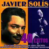 Play & Download Javier Solís 40 Éxitos by Javier Solis | Napster