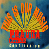 This Is Our Music: A Pravda Compilation Vol. 2 by Various Artists