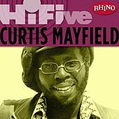 Play & Download Rhino Hi-five: Curtis Mayfield by Curtis Mayfield | Napster