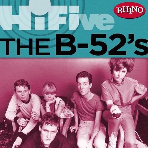 Play & Download Rhino Hi-five: The B-52's by The B-52's | Napster