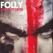 Insanity Later by Folly