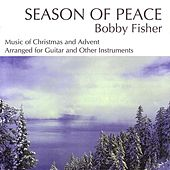 Play & Download Seasons of Peace: Music for Christmas and Advent by Bobby Fisher | Napster