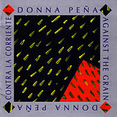 Play & Download Against the Grain (Contra la Corriente) by Donna Pena | Napster