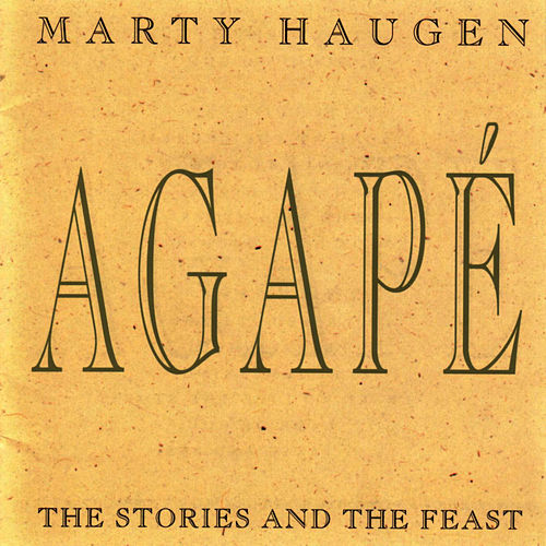 Play & Download Agape: The Stories and the Feast by Marty Haugen | Napster