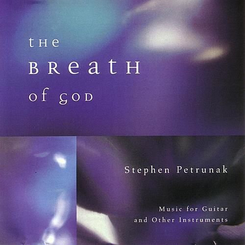 Play & Download The Breath of God: Music for Guitar and Other Instruments by Stephen Petrunak | Napster