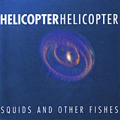Squids And Other Fishes by Helicopter Helicopter