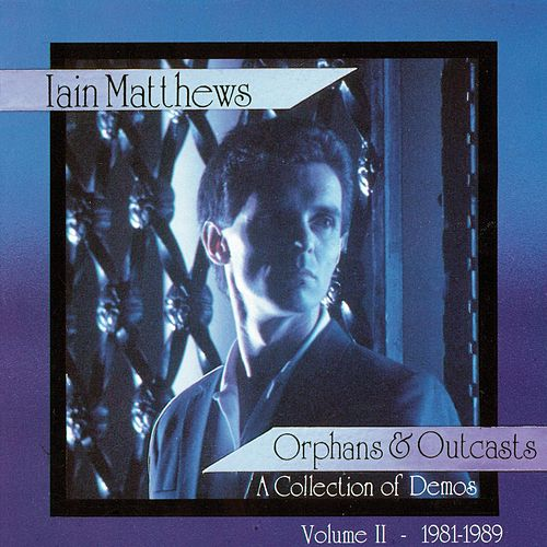 Play & Download Orphans & Outcasts: A Collection of Demos Volum II by Iain Matthews | Napster