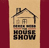Play & Download The House Show by Derek Webb | Napster