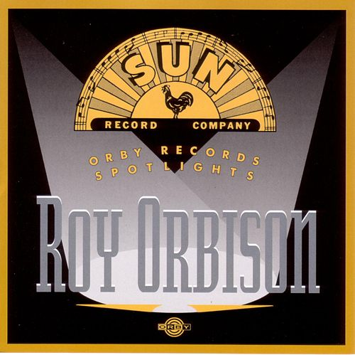Orby Records Spotlights Roy Orbison Sun Masters by Roy Orbison