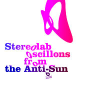 Oscillons From the Anti-Sun by Stereolab