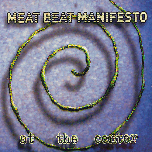 At The Center by Meat Beat Manifesto