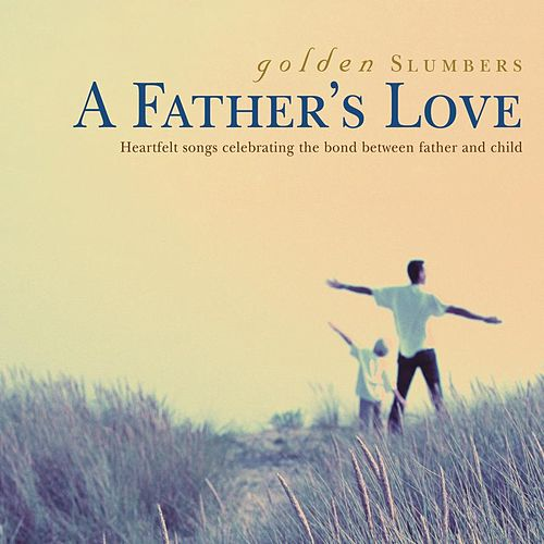 Play & Download Golden Slumbers - A Father's Love by Various Artists | Napster