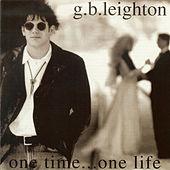One Time...One Life by G.B. Leighton