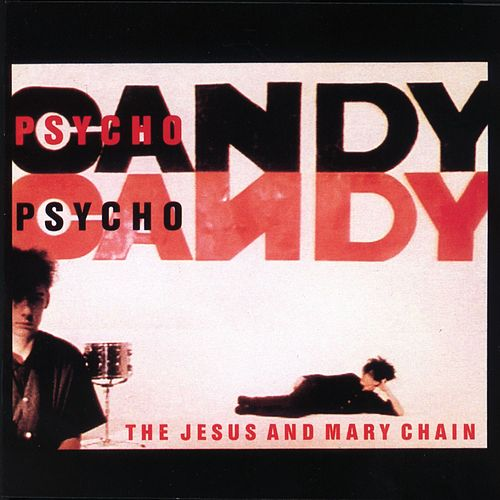 Play & Download Psychocandy by The Jesus and Mary Chain | Napster