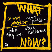 Play & Download What Now? by Kenny Wheeler | Napster