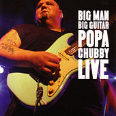 Big Man Big Guitar: Live by Popa Chubby
