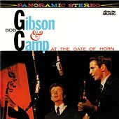 Play & Download Bob Gibson and Bob Camp At The Gate Of Horn by Bob Gibson | Napster