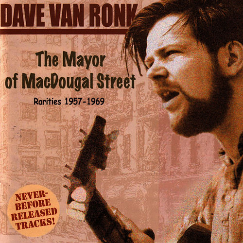 Play & Download The Mayor Of MacDougal Street: Rarities 1957-1969 by Dave Van Ronk | Napster