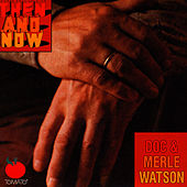 Play & Download Then and Now by Doc & Merle Watson | Napster