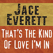 That's The Kind Of Love I'm In by Jace Everett