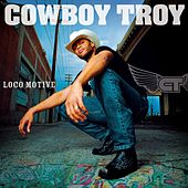 Play & Download Loco Motive by Cowboy Troy | Napster