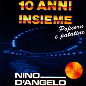 Play & Download 10 ANNI INSIEME - Popcorn e patatine by Nino D'Angelo | Napster