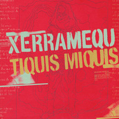 Play & Download Xerramequ Tiquis Miquis by Xerramequ Tiquis Miquis | Napster