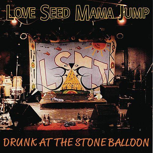 Drunk At the Stone Balloon by Love Seed Mama Jump