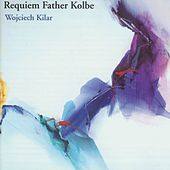 Play & Download Requiem Father Kolbe by Wojciech Kilar | Napster