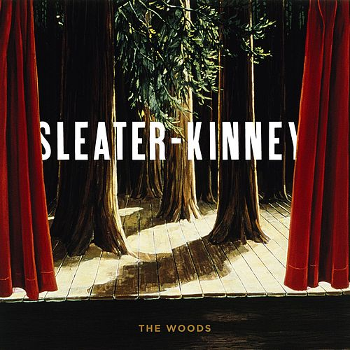 Play & Download The Woods by Sleater-Kinney | Napster