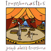Play & Download Trombonastics by Joseph Alessi | Napster
