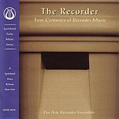 Play & Download The Recorder: Four Centuries of Recorder Music by Pro Arte Recorder Ensemble | Napster