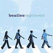 Beatles Regrooved by Various Artists