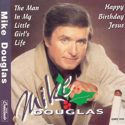 The Man In My Little Girl's Life/Happy Birthday Jesus by Mike Douglas