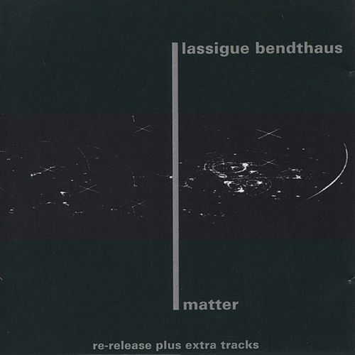 Matter by Lassigue Bendthaus